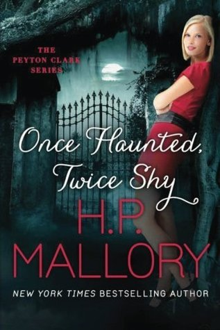 Once Haunted, Twice Shy (Peyton Clark #2)  - H.P. Mallory