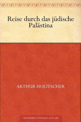 Reise durch das jüdische Palästina  by  Arthur Holitscher