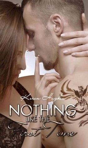 Nothing Like The First Time by Keren Hughes