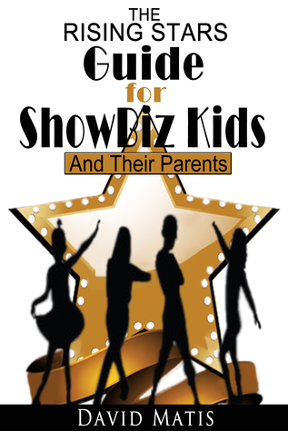 The Rising Stars Guide For Show Biz Kids And Their Parents  by  David Matis