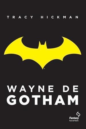 Wayne de Gotham (2013) by Tracy Hickman