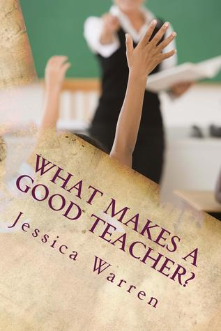 What Makes a Good Teacher? by Jessica  Warren
