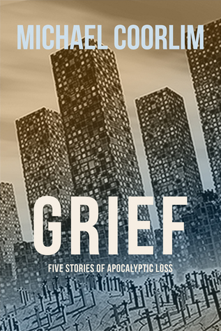 Grief: Five Stories of Apocalyptic Loss  by  Liam Brennan