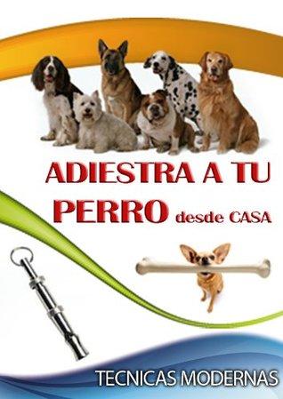 ADIESTRA A TU PERRO Desde Casa  by  Pedro Reyes
