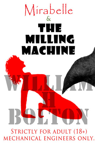 Mirabelle & The Milling Machine  by  William H. Bolton