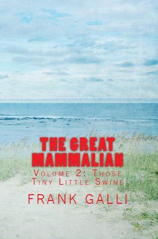 Those Tiny Little Swine (The Great Mammalian #2)  by  Frank Galli