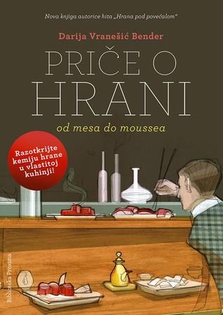 Priče o hrani: Od mesa do moussea Darija Vranešić Bender