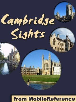 Cambridge Sights 2011: a travel guide to the top 20 attractions in Cambridge, England MobileReference