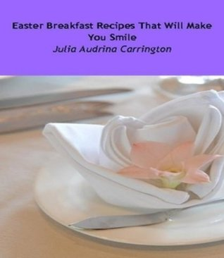 Easter Breakfast Recipes That Will Make You Smile Marshella Goodsworth