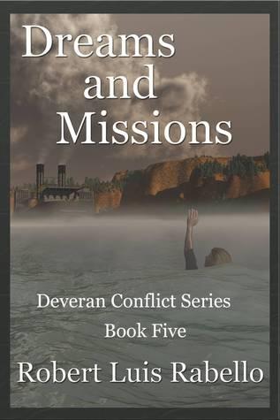 Dreams and Missions: Deveran Conflict Series Book Five Robert Luis Rabello