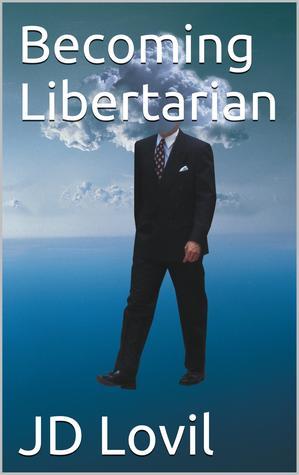 Becoming Libertarian  by  J.D. Lovil