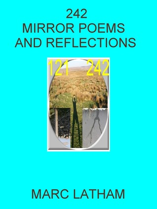 242 Mirror Poems and Reflections  by  Marc L. Latham