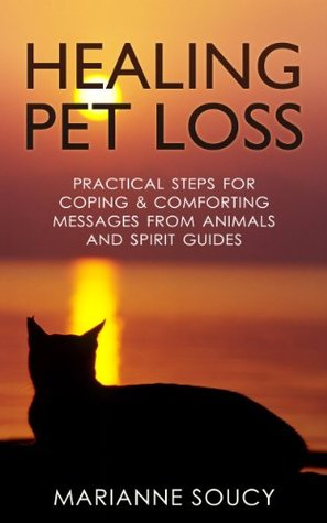 Healing Pet Loss: Practical Steps for Coping and Comforting Messages from Animals and Spirit Guides (Healing Pet Loss Series)