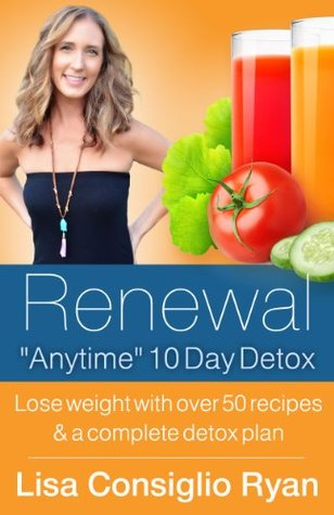 Renewal Anytime 10 Day Detox  by  Lisa Consiglio Ryan