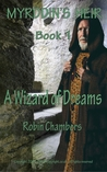 A Wizard of Dreams (Myrddin's Heir, #1)