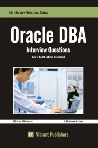 Oracle DBA Interview Questions Youll Most Likely Be Asked  by  Vibrant Publishers
