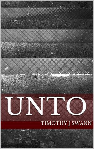 Unto  by  Timothy J Swann