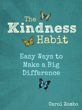 The Kindness Habit: Easy Ways to Make a Big Difference  by  Carol Zombo