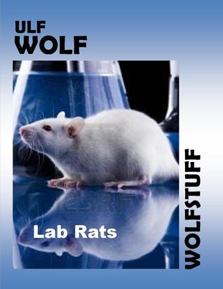 Lab Rats  by  Ulf Wolf