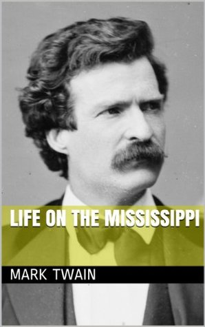 LIFE ON THE MISSISSIPPI (annotated) Mark Twain