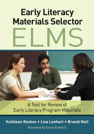 Early Literacy Materials Selector (ELMS): A Tool for Review of Early Literacy Program Materials  by  Kathleen A. Roskos