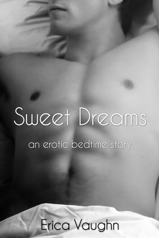 Sweet Dreams- an erotic bedtime story Erica Vaughn