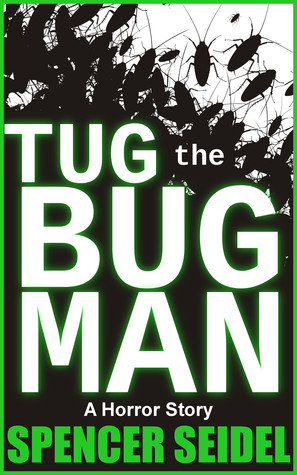 Tug the Bug Man: A Horror Short Story  by  Spencer Seidel