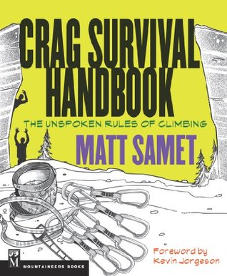 Crag Survival Handbook: The Unspoken Rules of Climbing Matt Samet