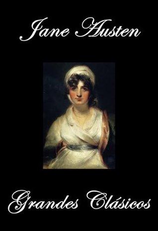 Jane Austen Grandes Clásicos (Sentido y Sensibilidad, Orgullo y Prejuicio, Mansfield Park, Emma. La Abadía de Northanger, Persuasión)  by  Jane Austen