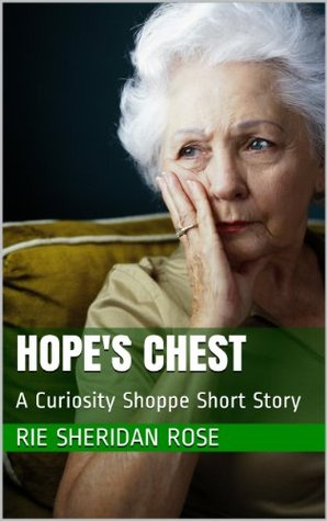 Hopes Chest: A Curiosity Shoppe Short Story Rie Sheridan Rose
