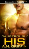 Dangerously His (Loving Dangerously, #4)