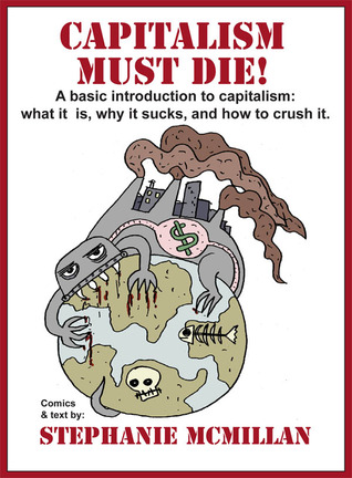 Capitalism Must Die! by Stephanie McMillan