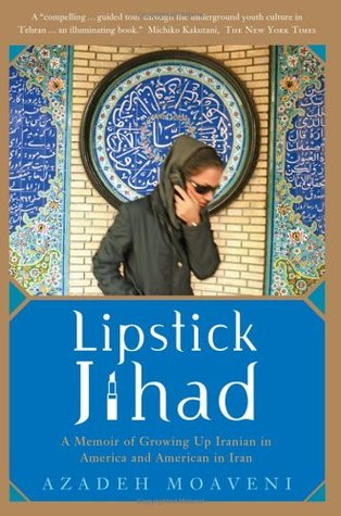 Lipstick Jihad: A Memoir of Growing up Iranian in America and American in Iran