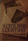 A Civil War Courtship: The Letters of Edwin Weller from Antietam to Atlanta