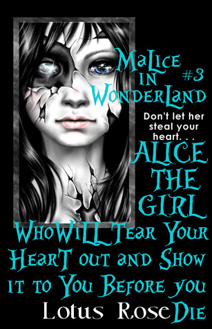 Malice In Wonderland #3: Alice the Girl Who Will Tear Your Heart Out and Show It To You Before You Die  by  Lotus Rose