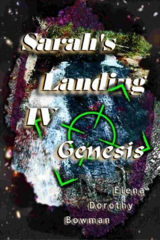 Genesis: Sarahs Landing IV  by  Elena Dorothy Bowman