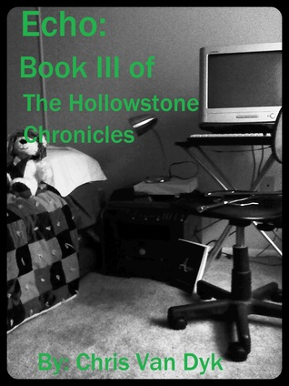 Echo: Book III of the Hollowstone Chronicles Chris Van Dyk