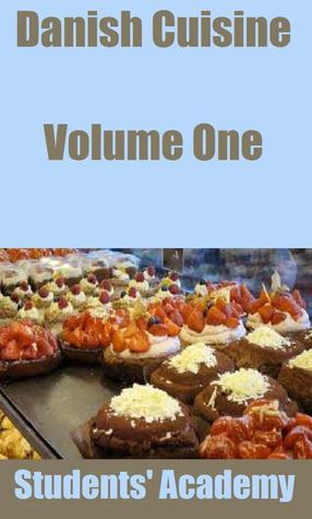 Danish Cuisine: Volume One  by  Students Academy