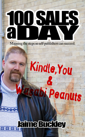 100 SALES A DAY: Kindle, You & Wasabi Peanuts (100 SALES A DAY, #2)  by  Jaime Buckley