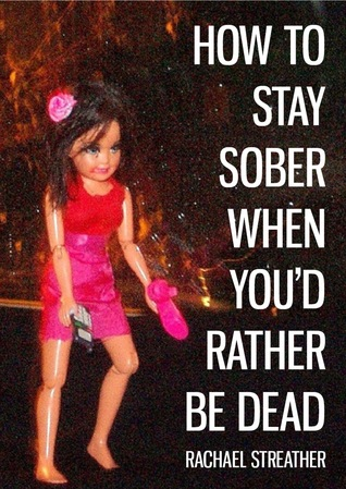 How to Stay Sober When Youd Rather Be Dead Rachael Streather