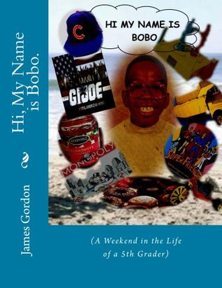 Hi, My Name is Bobo.: (A Weekend in the Life of a 5th Grader) (Step into the World of Bobo)