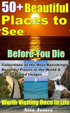 50 Beautiful Places To See Before You Die Worth Visiting Once In Life Collections Of The Most