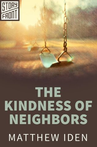 The Kindness of Neighbors  by  Matthew Iden