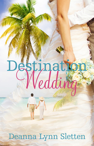 Destination Wedding by Deanna Lynn Sletten