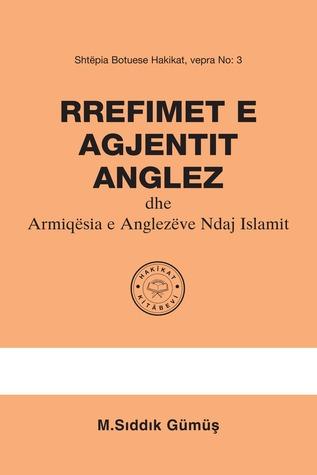 Rrefimet E Agjentit Anglez Dhe Armiqësia E Anglezëve Ndaj Islamit M. Sıddık  Gümüş