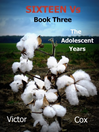 Sixteen Vs, Book Three, The Adolescent Years  by  Victor Cox
