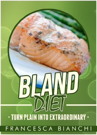 Bland Diet: Turn Plain Into Extraordinary  by  Francesca Bianchi