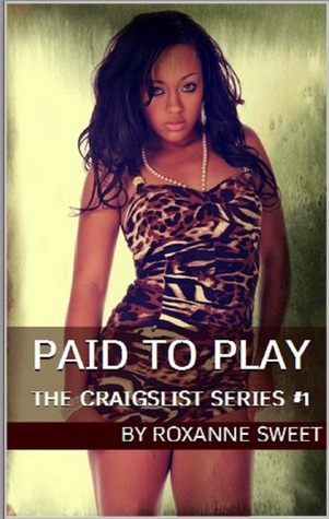 Paid To Play: The Craigslist Series #1  by  Roxanne Sweet