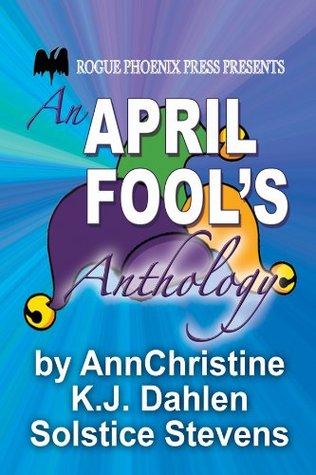 An April Fools Anthology  by  K.J. Dahlen
