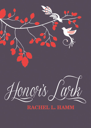 Honor's Lark by Rachel L. Hamm